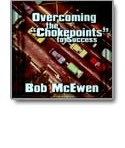 "OVERCOMING THE ""CHOKEPOINTS""TO SUCCESS"